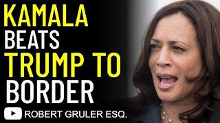 Kamala Beats Trump to the Border