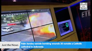Palm Sunday suicide bombing wounds 20 outside a Catholic cathedral in Indonesia