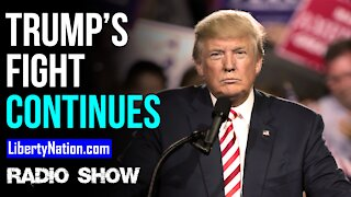 Trump's Fight Continues - LN Radio Videocast
