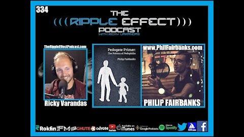The Ripple Effect Podcast #334 (Philip Fairbanks | Pedogate Primer: The Politics of Pedophilia)