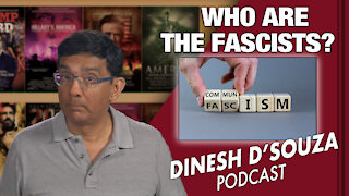 WHO ARE THE FASCISTS? Dinesh D'Souza Podcast Ep 70