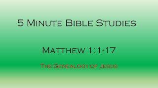 5 Minute Bible Studies - Matthew 1 - Genealogy of Jesus