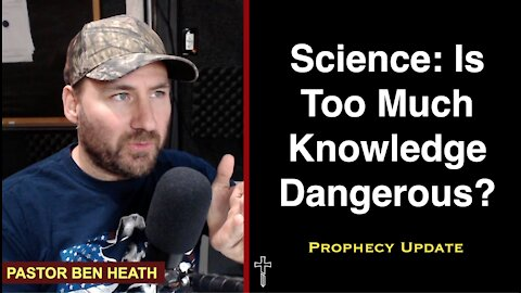 Science: Is Too Much Knowledge Dangerous?