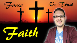 Faith, What is It? A Force or Trust?