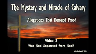 Series Video 2 - The Mystery and Miracle of Calvary: Allegations That Demand Proof