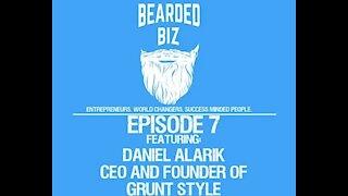 Bearded Biz - Ep. 7 - Daniel Alarik - CEO and Founder of Grunt Style