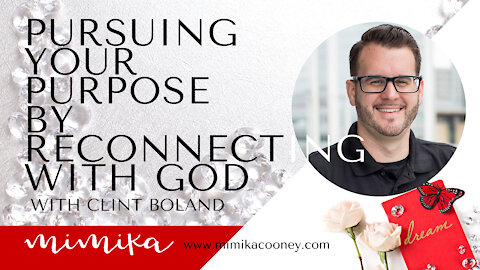 Pursuing your Purpose by Reconnecting with God with Clint Boland