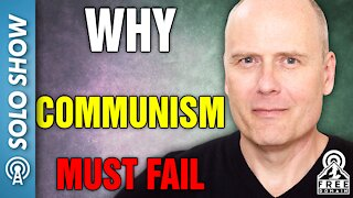 WHY COMMUNISM MUST FAIL!