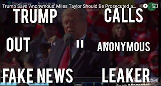 TRUMP CALLS OUT ANONYMOUS FAKE NEWS LEAKER