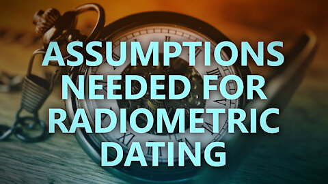Assumptions needed for radiometric dating