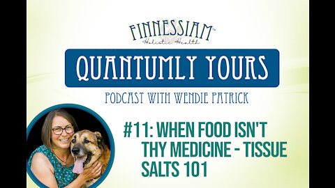 #11 When Food ISN'T Thy Medicine - Tissue Salts 101 - Quantumly Yours (Finnessiam Health's Podcast)