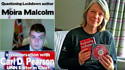 UNN's Carl interviews Moira Malcolm author of Questioning Lockdowns