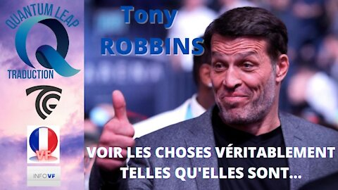 TONY ROBBINS : VOIR LES CHOSES VÉRITABLEMENT TELLES QU'ELLES SONT...