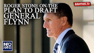 General Flynn to Run For President Under Roger Stone Draft Plan!