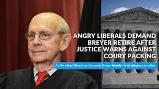Angry liberals demand Breyer retire after justice warns against court packing