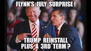 Flynn's July Surprise! Trump Reinstall PLUS 3rd Term? Military In Control! Deep State Panic FF Event