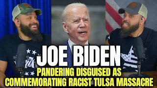 Biden Pandering Disguised As Commemorating Racist Tulsa Massacre