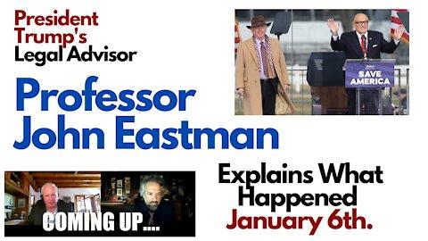 Professor John Eastman: Legal Advisor to President Donald Trump - What Happened January 6th?