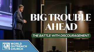 Big Trouble Ahead: The Battle with Discouragement