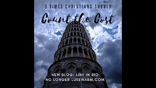 3 Times Christians Should Count the Cost