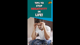 4 TIPS TO STOP BEING NEGATIVE IN LIFE *