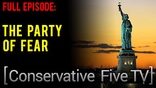 The Party of Fear – Conservative Five TV