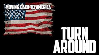 Moving Back to America Episode 1: TURN AROUND