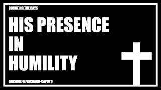 HIS Presence in Humility