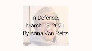 In Defense March 19, 2021 By Anna Von Reitz