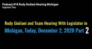Rudy Giuliani Hearing Michigan Legislator December 2, 2020 Part 2