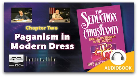 Paganism in Modern Dress - The Seduction of Christianity Audio Book - Chapter Two