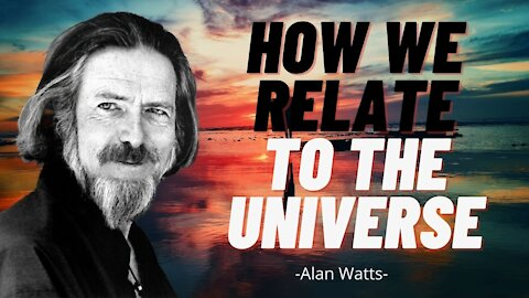 How Humans Relate to the Universe - Alan Watts (full lecture)