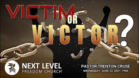 Victim or Victor? - Pastor Trenton Cruse (6/27/21)