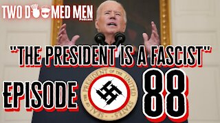 """Episode 88 """"The President is a Fascist"""""""