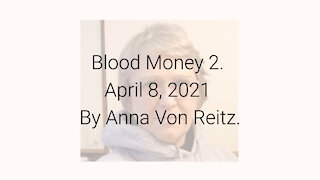 Blood Money 2 April 8, 2021 By Anna Von Reitz