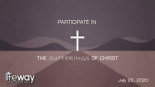 Participate in the Suffering of Christ - July 26, 2020