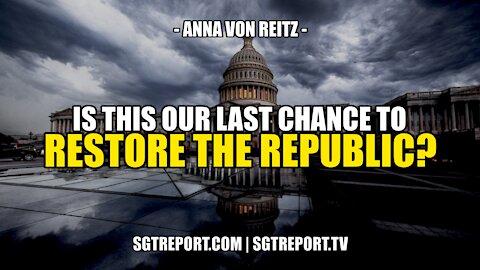 IS THIS OUR LAST CHANCE TO RESTORE THE REPUBLIC? -- ANNA VON REITZ