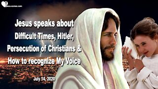 Difficult Times, Hitler, Persecution & How you recognize My Voice ❤️ Love Letter from Jesus