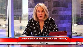 Chase Bank Cancels Lt Gen Flynn, literally   First Five 8.31.21