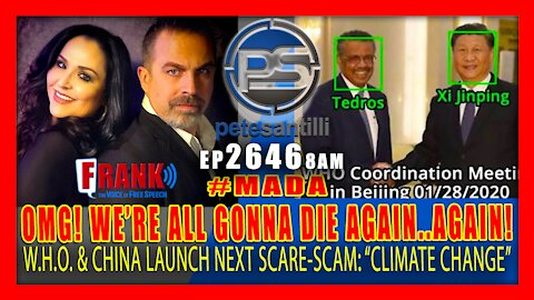 EP 2646 8AM OMG WE'RE ALL GONNA DIE AGAIN! W.H.O. CHINA LAUNCH NEXT SCARE-SCAM CLIMATE CHANGE