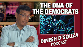 THE DNA OF THE DEMOCRATS Dinesh D'Souza Podcast Ep 100