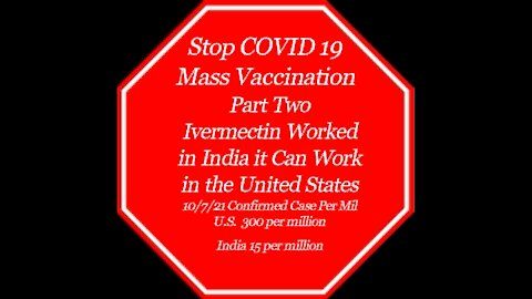 Stop COVID 19 Mass Vaccination - Part Two Ivermectin Worked For India It Can Work For the U.S.