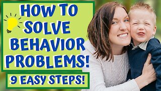 How to SOLVE BEHAVIOR PROBLEMS in 9 EASY STEPS! A Parent's Guide