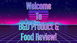 Intro video by B&D Product & Food Review