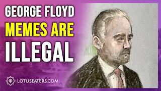 George Floyd Memes Are Illegal