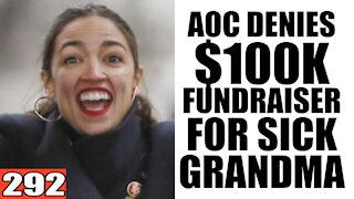292. AOC DENIES $100k Raised for Sick Grandma