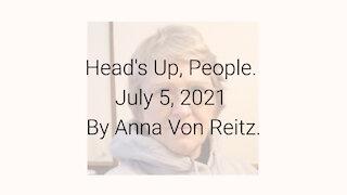 Head's Up, People July 5, 2021 By Anna Von Reitz