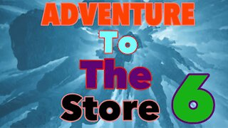 Adventure to the store 6