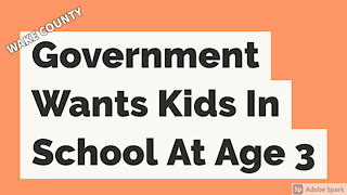 Wake County Government Wants Kids In School At Age 3!