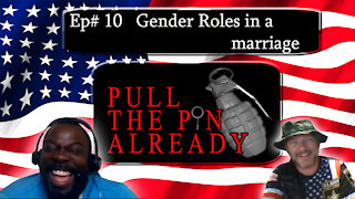 Pull the Pin Already (Episode #10):Gender Roles in a marriage